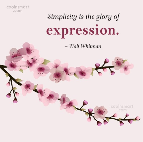 Simplicity Quote: Simplicity is the glory of expression. –...