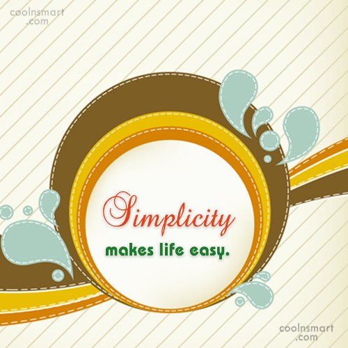 Simplicity Quote: Simplicity makes life easy.