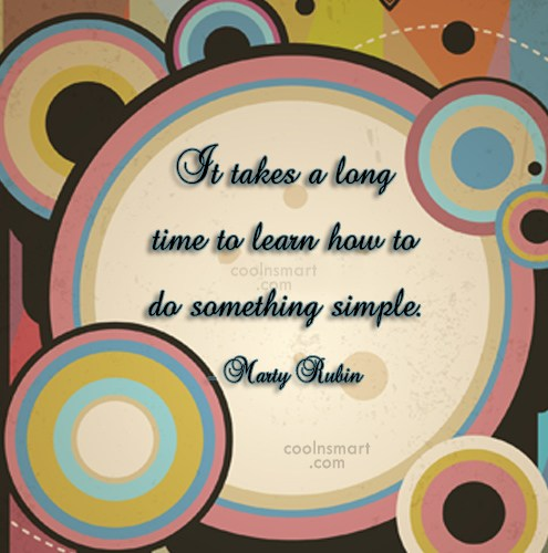 Simplicity Quote: It takes a long time to learn...