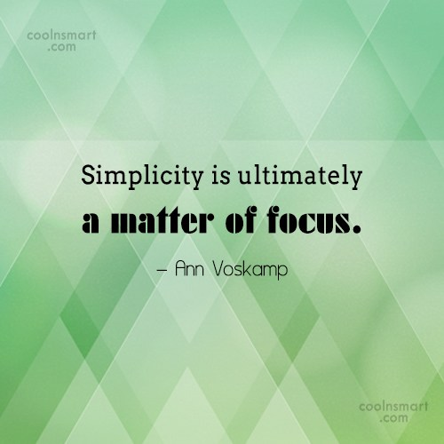 Simplicity Quote: Simplicity is ultimately a matter of focus....