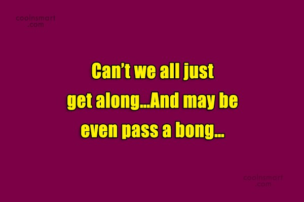 Smoking Quote: Can't we all just get along…And may...