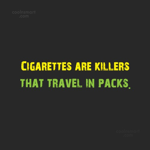 Smoking Quote: Cigarettes are killers that travel in packs.