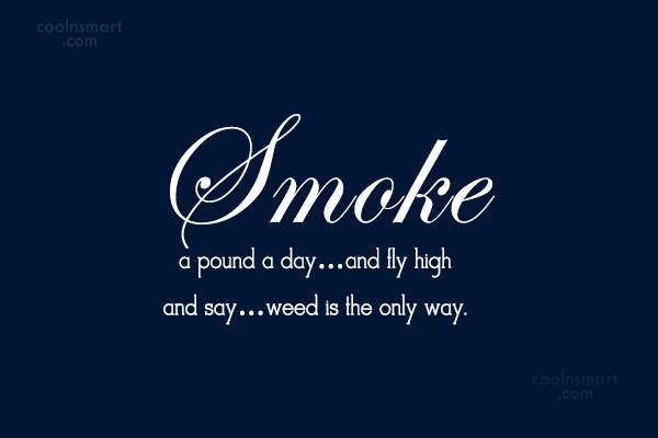 Smoking Quote: >Smoke a pound a day&#8230;and fly high&#8230;&#8221; title=&#8221;Smoking Quote: >Smoke a pound a day&#8230;and fly high&#8230; &#8221; width=&#8221;600&#8243; height=&#8221;400&#8243; /</p> <div class=