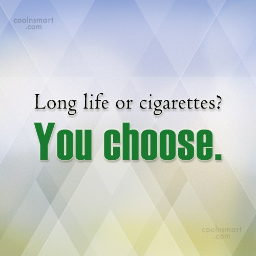 Smoking Quote: Long life or cigarettes? You choose.