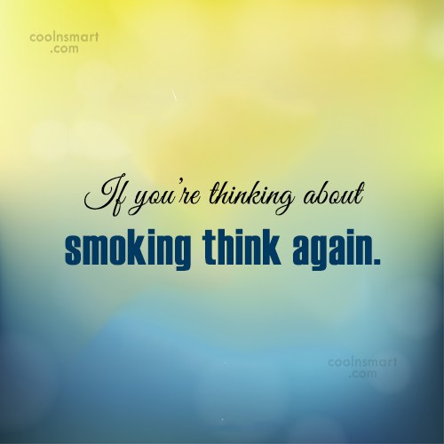 Smoking Quote: If you're thinking about smoking think again.