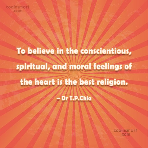 Belief Quote: To believe in the conscientious, spiritual, and...