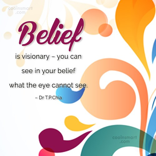 Belief Quote: Belief is visionary – you can see...