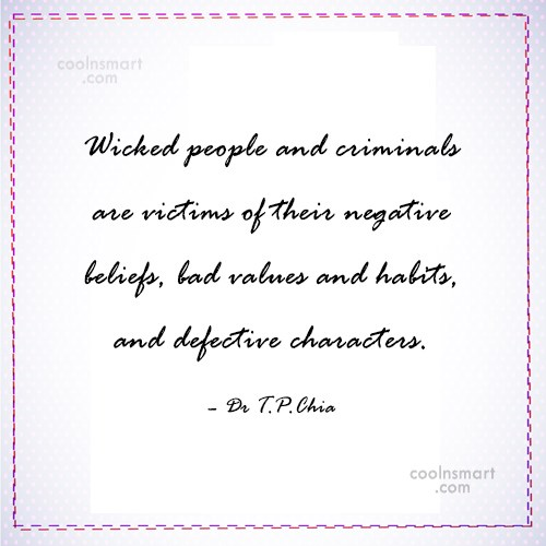 Belief Quote: Wicked people and criminals are victims of...