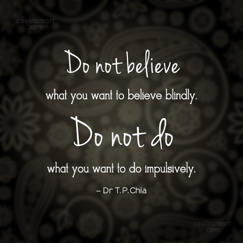 Belief Quote: Do not believe what you want to...