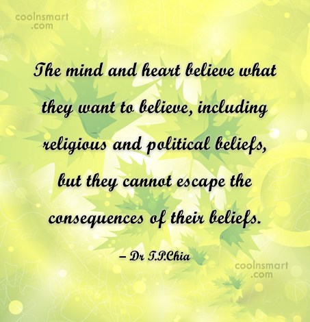Belief Quote: The mind and heart believe what they...