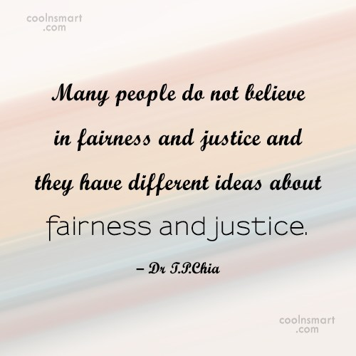 Belief Quote: Many people do not believe in fairness...