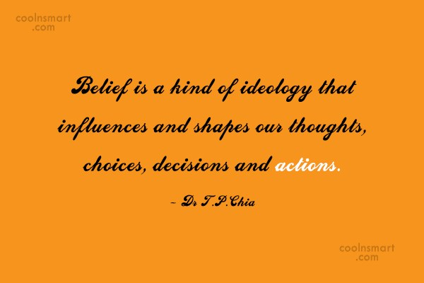 Belief Quote: Belief is a kind of ideology that...