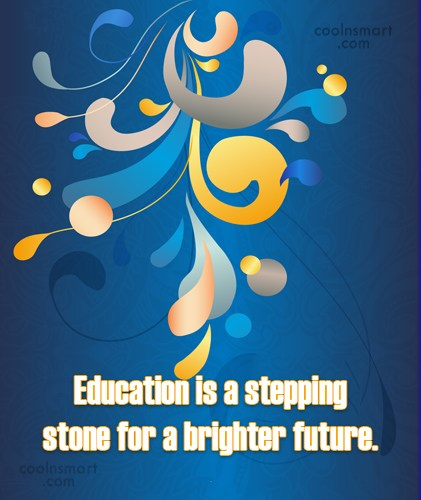 Education Quote: Education is a stepping stone for a...