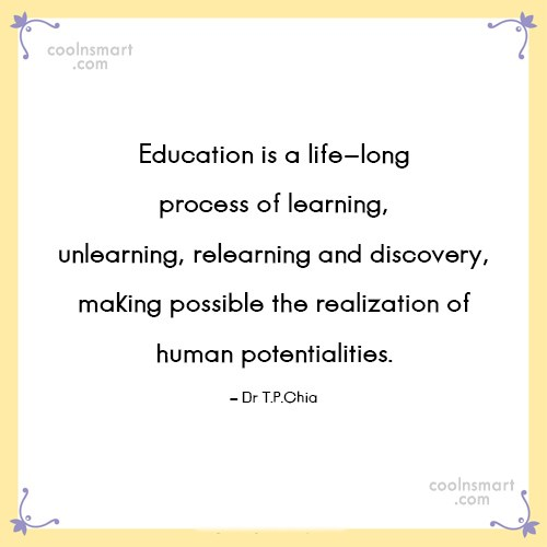 Education Quote: Education is a life-long process of learning,...