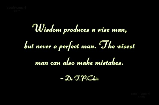 Wise Quote: Wisdom produces a wise man, but never...