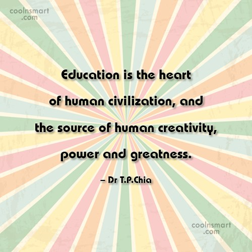 Education Quote: Education is the heart of human civilization,...