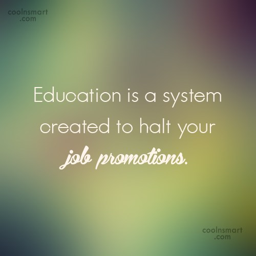 Quote: Education is a system created to halt...