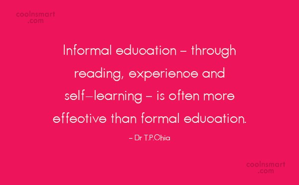 Education Quote: Informal education – through reading, experience and...