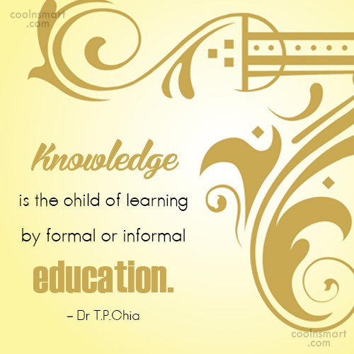Learning Quote: Knowledge is the child of learning by...