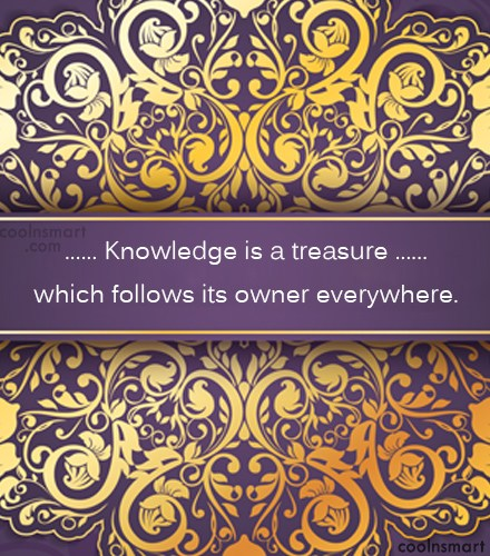 Quote: Knowledge is a treasure which follows its...
