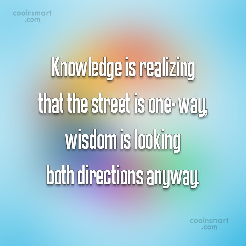 Wise Quote: Knowledge is realizing that the street is...
