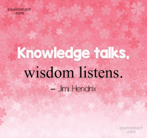 Listening Quote: Knowledge talks, wisdom listens. – Jimi Hendrix
