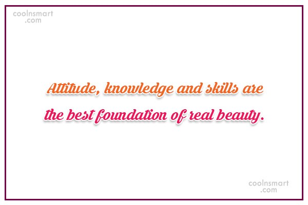 Beauty Quote: Attitude, knowledge and skills are the best...