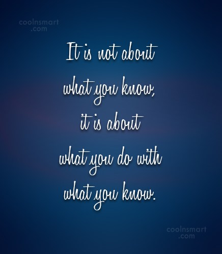 Knowledge Quote: It is not about what you know,...