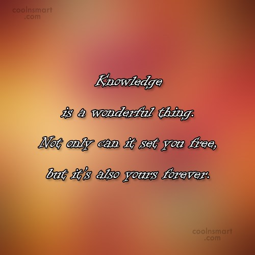 Knowledge Quote: Knowledge is a wonderful thing. Not only...