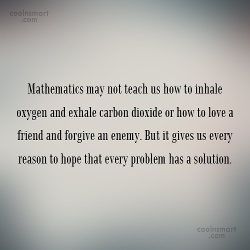 Math Quote: Mathematics may not teach us how to...