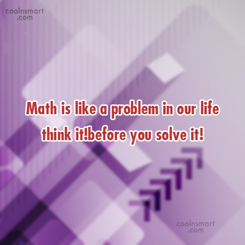 Math Quote: Math is like a problem in our...