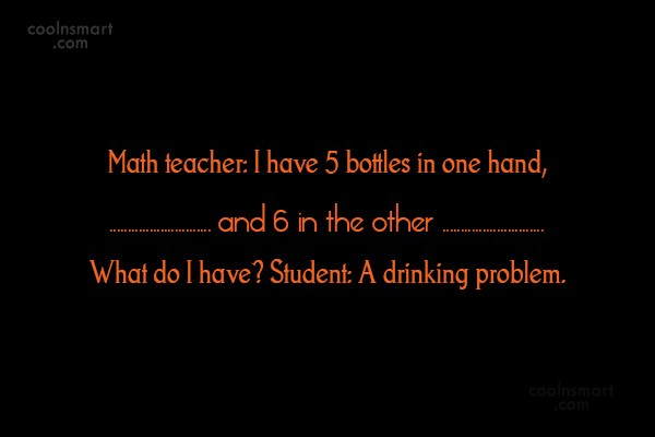 Math Quote: Math teacher: I have 5 bottles in...