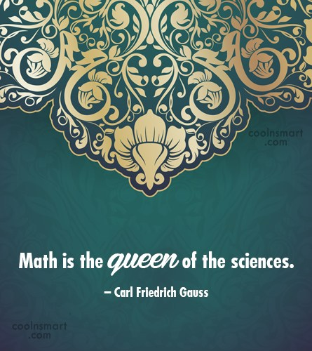 Math Quote: Math is the queen of the sciences....