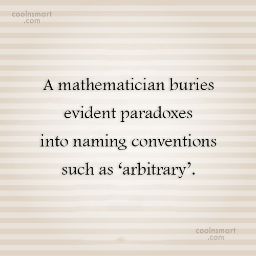 Math Quote: A mathematician buries evident paradoxes into naming...