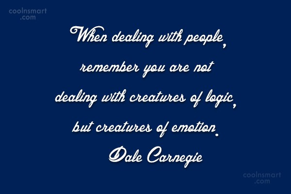 Humanity Quote: When dealing with people, remember you are...