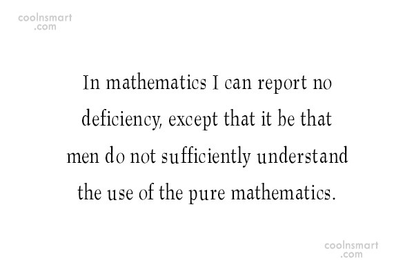 Math Quote: In mathematics I can report no deficiency,...