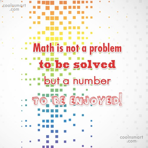 Math Quote: Math is not a problem to be...
