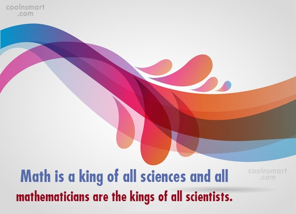 Math Quote: Math is a king of all sciences...