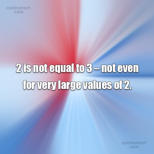 Math Quote: 2 is not equal to 3 –...
