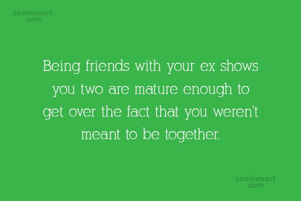 Quote: Being friends with your ex shows you... - CoolNsmart.com