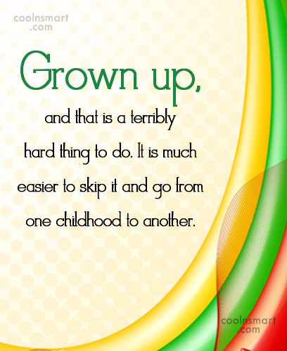 Maturity Quote: Grown up, and that is a terribly...