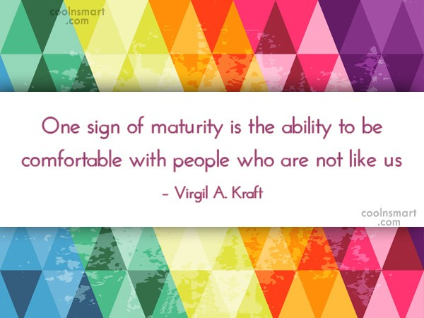 Maturity Quote: One sign of maturity is the ability...