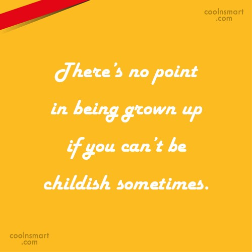 Maturity Quote: There's no point in being grown up...