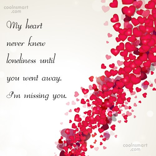 Missing You Quote: My heart never knew loneliness until you...