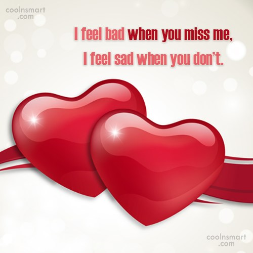 Missing You Quote: I feel bad when you miss me,...