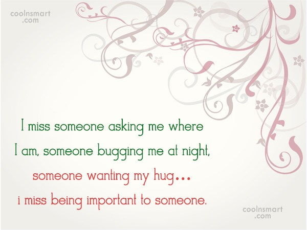 Missing You Quote: I miss someone asking me where I...
