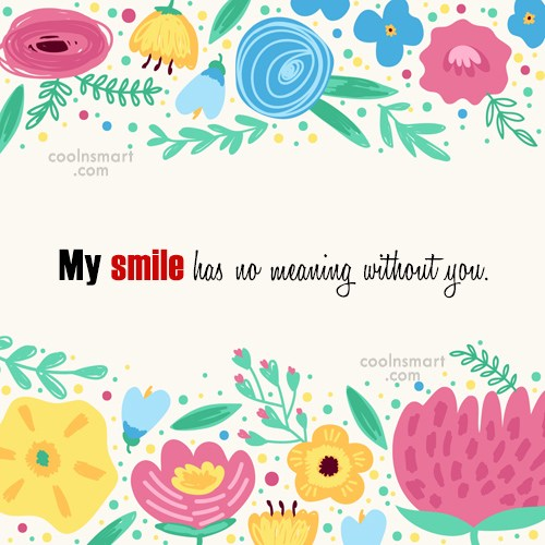 Missing You Quote: My smile has no meaning without you.