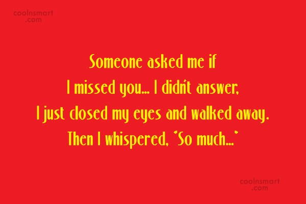 Missing You Quote: Someone asked me if I missed you…...