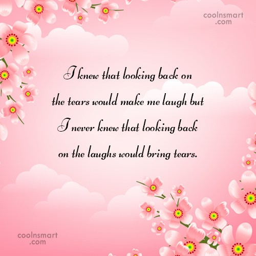 Memory Quote: I knew that looking back on the...