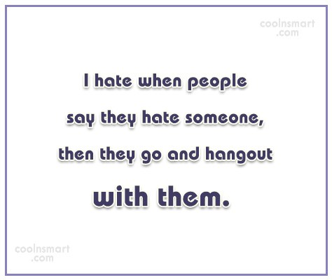 Hate Quote: I hate when people say they hate...
